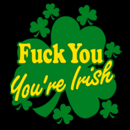 Fuck You, You're Irish!